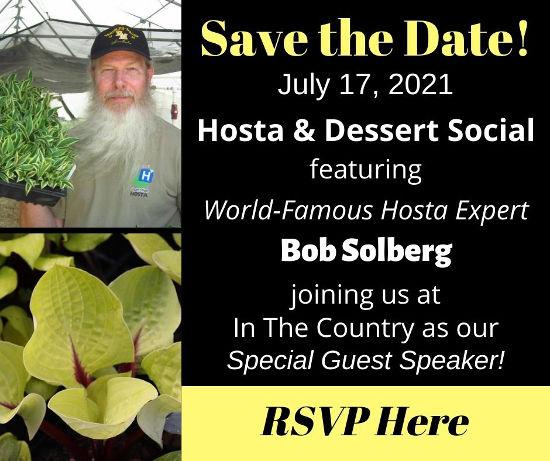 2021 Hosta & Dessert Social - Special Guest Bob Solberg - July 17, 2021